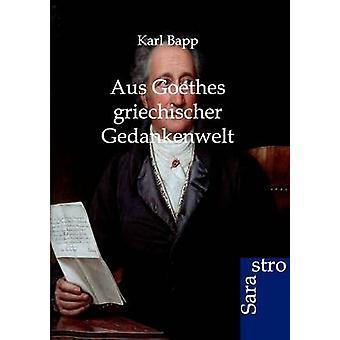 Aus Goethes griechischer Gedankenwelt by Bapp & Karl