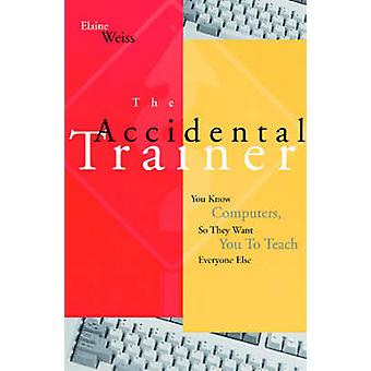 Accidental Trainer Know Computers T by Weiss