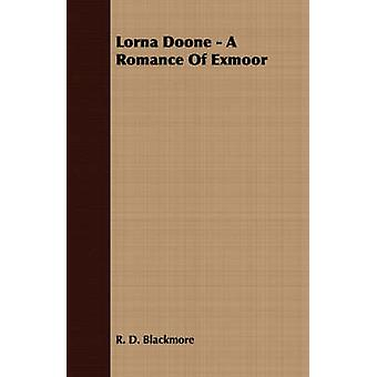 Lorna Doone  A Romance Of Exmoor by Blackmore & R. D.