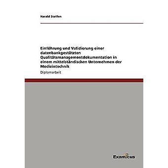 Einfhrung und Validierung einer datenbankgesttzten Qualittsmanagementdokumentation in einem mittelstndischen Unternehmen der Medizintechnik by Steffen & Harald
