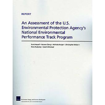 An Assessment of the U.S. Environmental Protection Agencys National Environmental Performance Track Program by Scott Hassell & Noreen Clancy & Nicholas Burger & Christopher Nelson & Rena Rudavsky