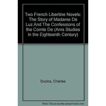 Two French Libertine Novels -  -The Story of Madame De Luz - -  -Tthe Con