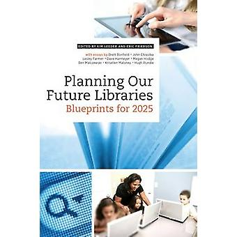 Planning Our Future Libraries - Blueprints for 2025 by Kim Leeder - 97