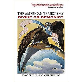 The American Trajectory - Divine or Demonic? by David Ray Griffin - 97