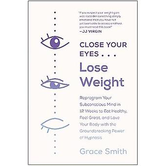 Close Your Eyes - Lose Weight - Reprogram Your Subconscious Mind in 12