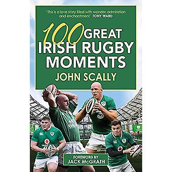 100 Great Irish Rugby Moments by 100 Great Irish Rugby Moments - 9781