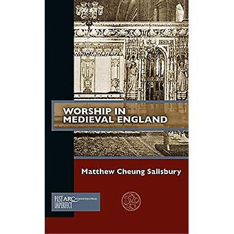 Worship in Medieval England by Matthew Cheung Salisbury - 97816418911