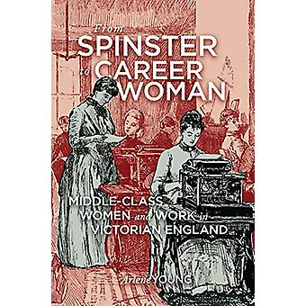From Spinster to Career Woman - Middle-Class Women and Work in Victori