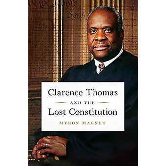 Clarence Thomas and the Lost Constitution by Myron Magnet - 978164177