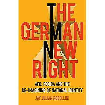 The German New Right - AFD - PEGIDA and the Re-imagining of National I