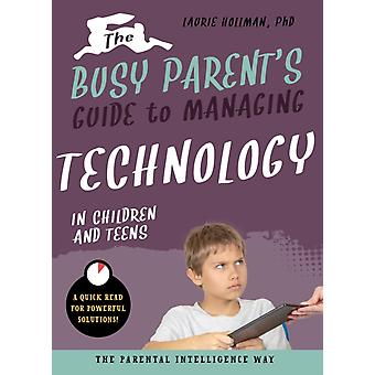 Busy Parents Guide to Managing Technology with Children and by Laurie Hollman