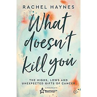 What Doesn't Kill You ... - The Highs - Lows and Unexpected Gifts of S