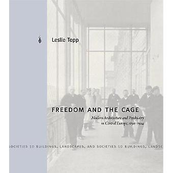 Freedom and the Cage - Modern Architecture and Psychiatry in Central E
