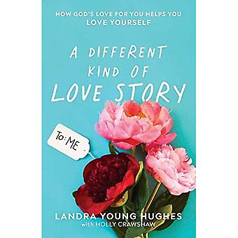 A Different Kind of Love Story: How God's Love for You Helps You Love Yourself