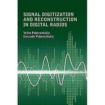Signal Digitization and Reconstruction in Digital Radios by Yefim Poberezhskiy & Gennady Poberezhskiy