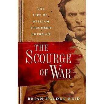 The Scourge of War by Holden Reid & Brian Professor of American History and Military Institutions & Professor of American History and Military Institutions & Kings College London