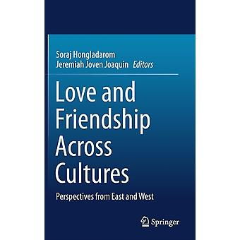 Love and Friendship Across Cultures by Edited by Soraj Hongladarom & Edited by Jeremiah Joven Joaquin