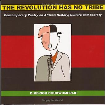 The Revolution Has No Tribe - Contemporary Poetry on African History -