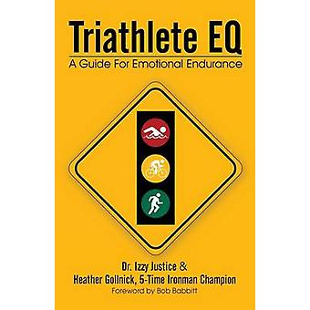 Triathlete Eq - A Guide for Emotional Endurance by Izzy Justice - 9781