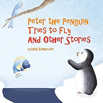 Peter the Penguin Tries to Fly and Other Stories by D N Q Evangelista