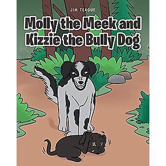Molly the Meek and Kizzie the Bully Dog by Jim Teague - 9781645592990