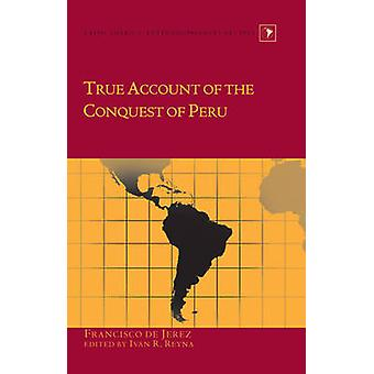 True Account of the Conquest of Peru 24 Latin America Interdisciplinary Studies
