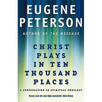 Christus spielt an zehntausend Orten von Eugene Peterson