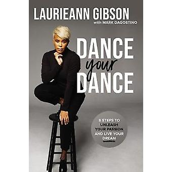 Dance Your Dance 8 Steps to Unleash Your Passion and Live Your Dream