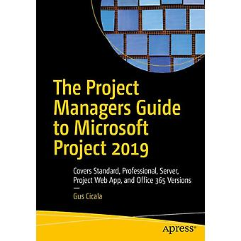 The Project Managers Guide to Microsoft Project 2019 by Gus Cicala