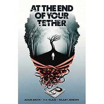 At the End of Your Tether by Adam Smith (Paperback, 2020)