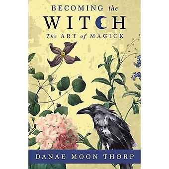 Becoming the Witch by Danae Moon Thorp