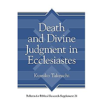 Death and Divine Judgment in Ecclesiastes Bulletin for Biblical Research Supplement 26