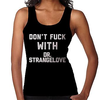 Dont Fuck With Dr Strangelove Women's Vest