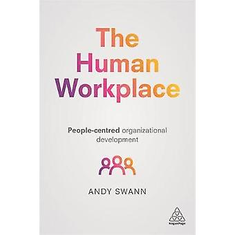 The Human Workplace - People-Centred Organizational Development by And