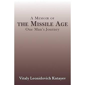 A Memoir of the Missile Age - One Man's Journey by Vitaly Leonidovich