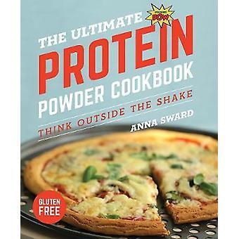 Le Cookbook de poudre protéine ultime - pensez à l'extérieur de la secousse par Ann