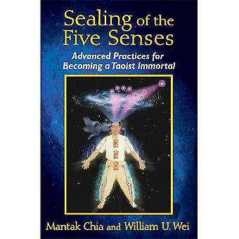 Sealing of the Five Senses: Advanced Practices for Becoming a Taoist Immortal