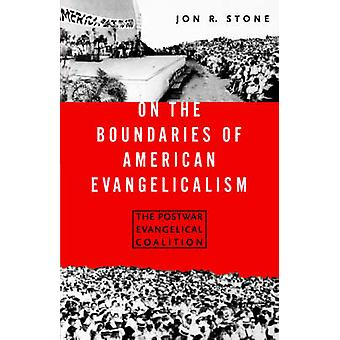 En los límites del Evangelicalismo americano la posguerra coalición evangélica por piedra y Jon R.