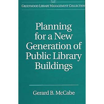 Planificación para una nueva generación de edificios de biblioteca pública por McCabe y Gerard B.