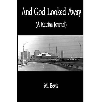 And God Looked Away A Katrina Journal by Bevis & Michael & Jr.