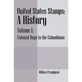 United States Stamps  A History Volume I  Colonial Days to the Columbians by Frangipane & William