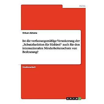 Ist die verfassungsmige Verankerung der Schutzfunktion fr Sdtirol auch fr den internationalen Minderheitenschutz von Bedeutung by Aktuna & Orkun