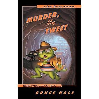 Murder - My Tweet by Bruce Hale - 9780152052195 Book