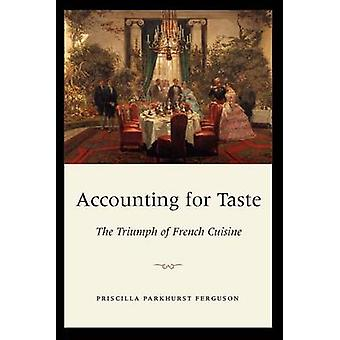 Accounting for Taste - The Triumph of French Cuisine by Priscilla Park