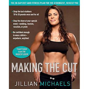 Making the Cut - The 30-day Diet and Fitness Plan for the Strongest -