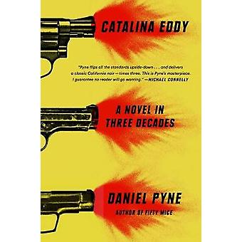 Catalina Eddy - A Novel in Three Decades by Daniel Pyne - 978039917165