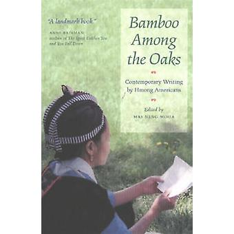 Bamboo Among the Oaks - Contemporary Writing by Hmong Americans by Mai