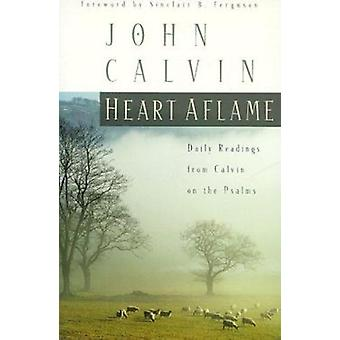 Heart Aflame - Daily Readings from Calvin on the Psalms by Jean Calvin