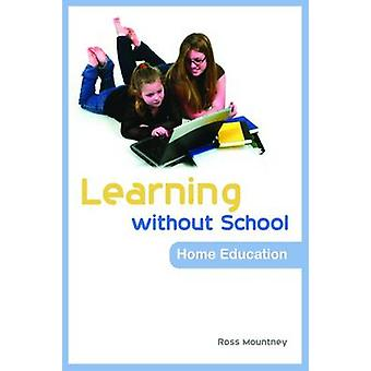 Learning without School - Home Education by Ross Mountney - 9781843106
