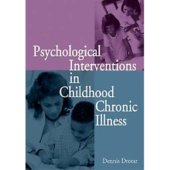 Psychological Interventions in Childhood Chronic Illness by Dennis Dr